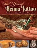 Teach Yourself Henna Tattoo : Making Mehndi Art with Easy-To-Follow Instructions, Patterns, and Projects - Brenda Abdoyan