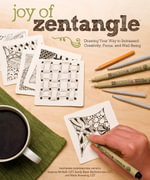Joy of Zentangle : Drawing Your Way to Increased Creativity, Focus, and Well-being - Suzanne McNeill