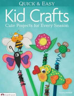 Quick & Easy Kid Crafts : Cute Projects for Every Season - Suzanne McNeill