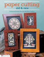 Paper Cutting Old & New : Scherenschnitte for the Modern Crafter - Carole Behrer