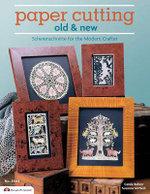 Paper Cutting Old & New : Scherenschnitte for the Modern Crafter - Carole Behrer