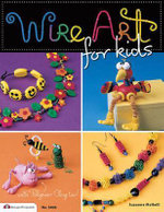 Wire Art for Kids : With Polymer Clay Too! - Suzanne McNeill