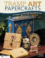 Tramp Art Papercrafts : 25 Projects for Corrugated Paper - Maria Filosa