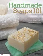 Handmade Soaps 101 : New Papercrafting Projects with a Traditional Past - Suzanne McNeill