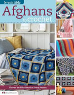 Irresistible Afghans to Crochet : Throws and Blankets for Every Season