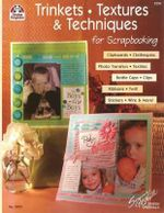 Trinkets, Textures & Techniques for Scrapbooking : Clipboards, Clothspins, Photo Transfers, Textiles, Bottle Caps, Clips, Ribbons, Twill, Stickers, Wire and More - Suzanne McNeill