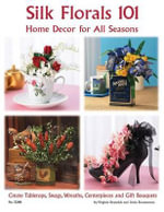 Silk Florals 101: Home Decor for All Seasons : Create Tabletops, Swags, Wreathers, Centerpieces and Gift Bouquets - Virginia Reynolds