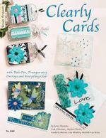 Clearly Cards : With Rub-Ons, Transparency Overlays and Everything Clear - Suzanne McNeill Czt