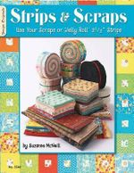 Strips & Scraps : Use Your Scraps or Jelly Roll Strips - Suzanne McNeill
