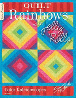Quilt Rainbows with Jelly Rolls : Color Kaleidoscopes - Suzanne McNeill