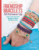 Friendship Bracelets All Grown Up : Hemp, Floss, and Other Boho Chic Designs to Make - Suzanne McNeill