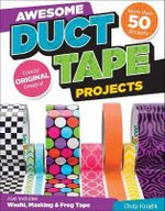 Awesome Duct Tape Projects : Also Includes Washi, Masking, and Frog Tape: More Than 50 Projects: Totally Original Designs: Tech & Gaming Accessories - Choly Knight
