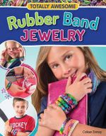 Totally Awesome Rubber Band Jewelry : Make Bracelets, Rings, Belts & More with Rainbow Loom(r), CRA-Z-Loom(tm) & Funloom(tm) - Colleen Dorsey