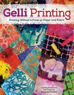 Gelli Printing : Printing Without a Press on Paper and Fabric - Suzanne McNeill