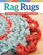 Rag Rugs, Revised Edition : 16 Easy Crochet Projects to Make with Strips of Fabric - Suzanne McNeill