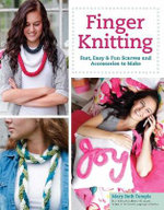 Finger Knitting : Fast, Easy & Fun Scarves and Accessories to Make - Mary Beth Temple