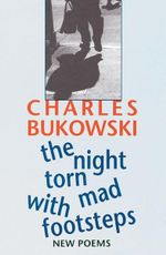 The Night Torn Mad with Footsteps : New Poems - Charles Bukowski