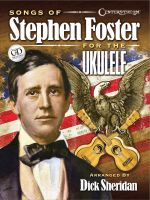 Songs of Stephen Foster for the Ukulele - Stephen Foster