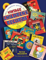 The Complete Guide to Vintage Children's Records : Identification & Value Guide - Peter Muldavin