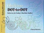 Quilting Dot-To-Dot : Patterns for Today's Machine Quilter - Cheryl Barnes