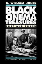 Black Cinema Treasures : Lost and Found - G. William Jones