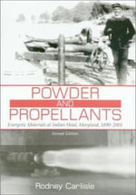 Powder and Propellants : Energetic Materials at Indian Head, Maryland, 1890-2001 - Rodney P. Carlisle