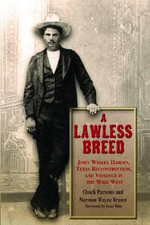 A Lawless Breed : John Wesley Hardin, Texas Reconstruction, and Violence in the Wild West - Chuck Parsons