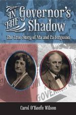 In the Governor's Shadow : The True Story of Ma and Pa Ferguson - Carol O'Keefe Wilson
