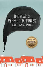 The Year of Perfect Happiness : Katherine Anne Porter Prize in Short Fiction - Becky Adnot-Haynes