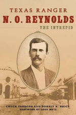 Texas Ranger N. O. Reynolds, the Intrepid - Chuck Parsons