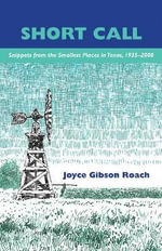 Short Call : Snippets from the Smallest Places in Texas, 1935-2000 - Joyce Gibson Roach