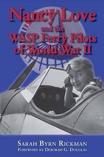 Nancy Love and the WASP Ferry Pilots of World War II - Sarah Byrn Rickman