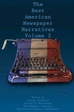 The Best American Newspaper Narratives : Volume 2