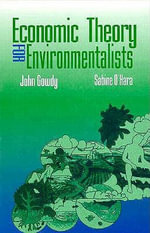 Economic Theory for Environmentalists - John M. Gowdy
