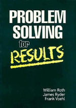 Problem Solving for Results : A Catalyst for Organizational Change - William F. Roth