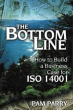 The Bottom Line : How to Build a Business Case for ISO 14001 - Pam Parry
