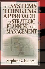 The Systems Thinking Approach to Strategic Planning and Management - Stephen Haines