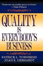 Quality Is Everybody's Business : A Practical Guide to the Design and Implementation... - Patrick L. Townsend
