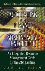 Accounting and Finance for the Non-Financial Executive : An Integrated Resource Management Guide for the 21st Century - Dr. Jae K. Shim