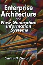 Enterprise Architecture and New Generation Information Systems : For New Generation Information Systems - Dimitris N. Chorafas