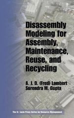 Disassembly Techniques for Remanufacturing : Cost Analysis, Design, Sequencing, and Modeling - A.J.D. (Fred) Lambert