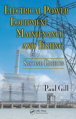 Electrical Power Equipment Maintenance and Testing - Paul Gill