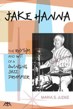 Jake Hanna : The Rhythm and Wit of a Swinging Jazz Drummer - Maria Judge