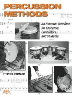 Percussion Methods : An Essential Resource for Educators, Conductors, and Students - Stephen Primatic