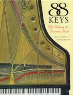 88 Keys : The Making of a Steinway Piano - Miles Chaplin