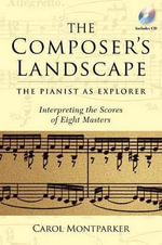 Composer's Landscape : The Pianist as Explorer - Interpreting the Scores of Eight Masters - Carol Montparker
