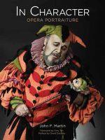 In Character : Opera Portraiture - John F. Martin