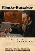 Rimsky-Korsakov : Letters to His Family and Friends - Tatiana Rimsky-Korsakov