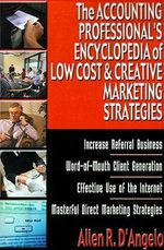 The Accounting Professional's Encyclopedia of Low Cost & Creative Marketing Strategies - Allen R. D'Angelo