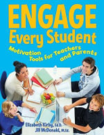 Engage Every Student : Motivation Tools for Teachers and Parents - Elizabeth Kirby